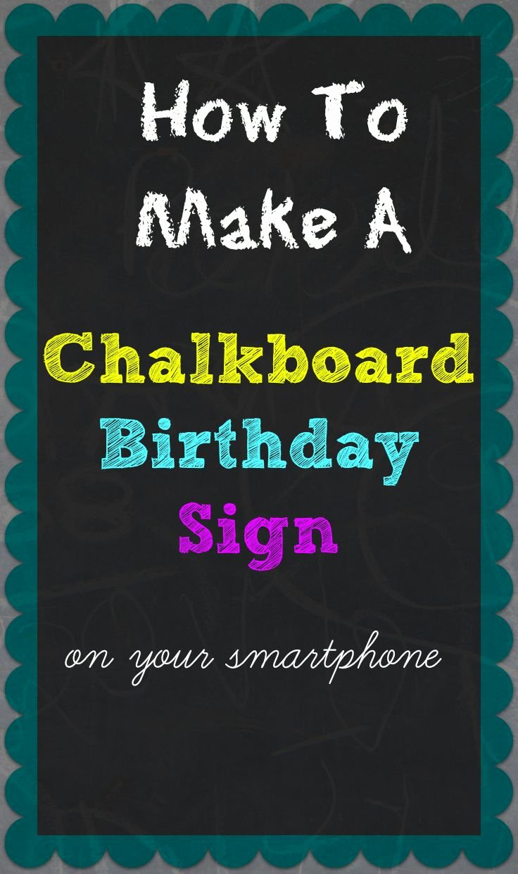 Chalkboard Birthday Sign Template Elegant How to Make A Chalkboard Birthday Sign Your Smartphone Super Easy Step by Step Process A