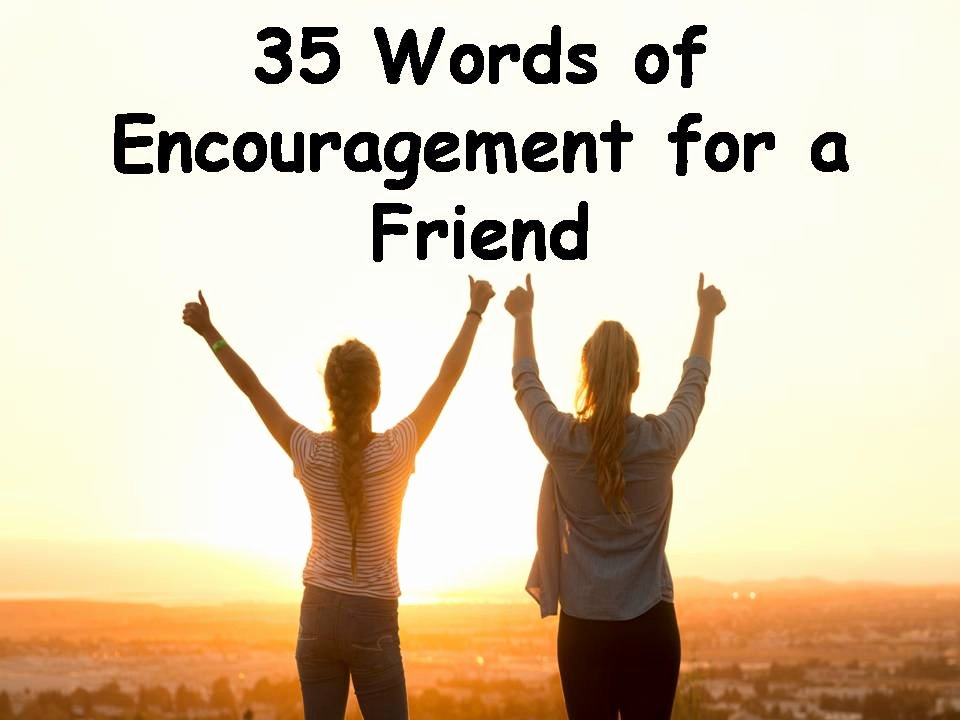 Encouraging Letters to A Friend Best Of 35 Words Of Encouragement for A Friend