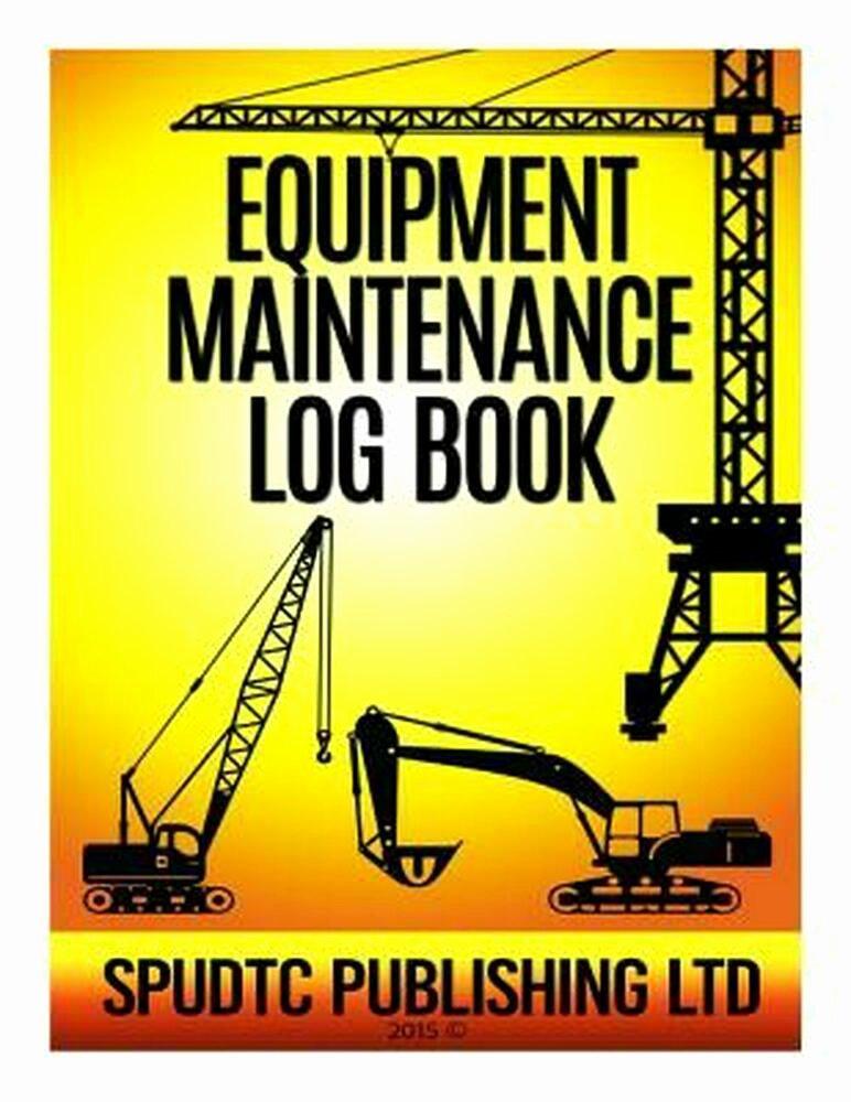 Equipment Maintenance Log Book Best Of Equipment Maintenance Log Book by Spudtc Publishing Ltd English Paperback Book