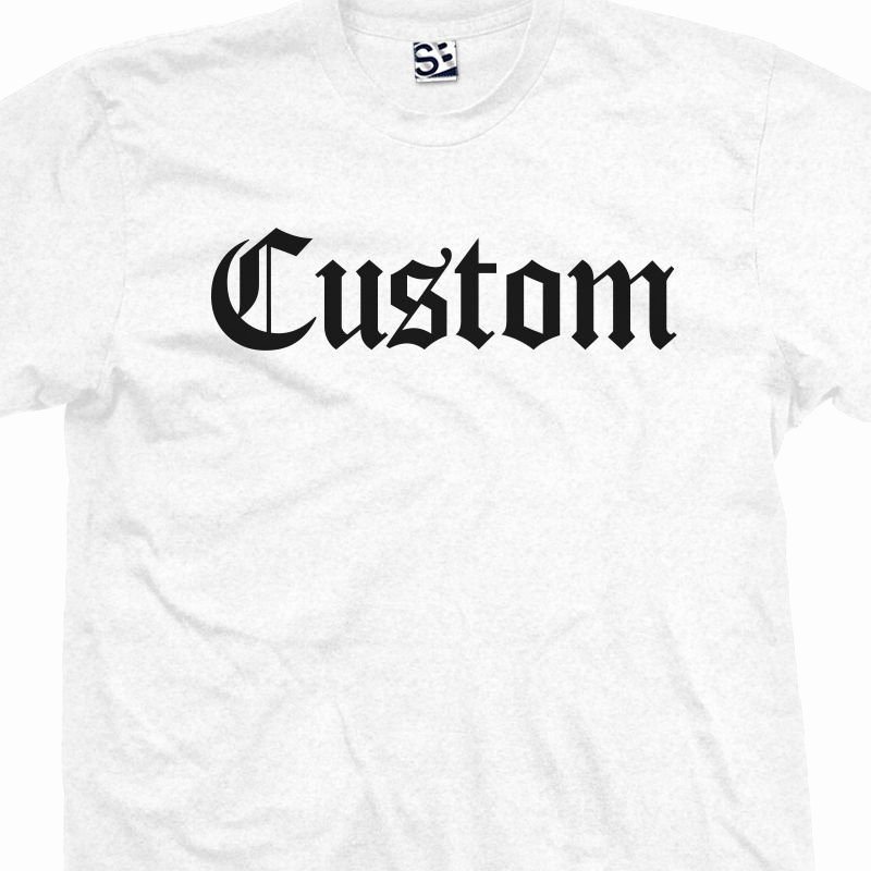 Font for T Shirts Awesome Custom Old English T Shirt Personalized Font Text Tee Men All Sizes & Colors