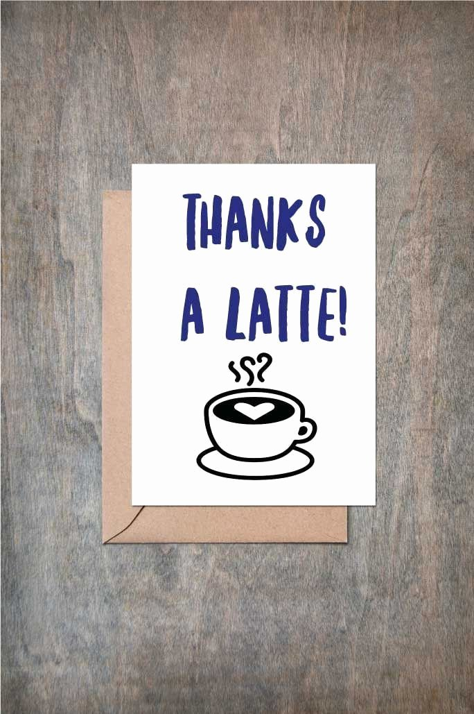 Funny Thank You Notes Beautiful Thanks A Latte Card Friend Card Thank You Card Thank