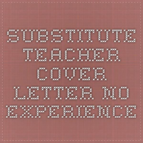 Substitute Teacher Cover Letter Examples Elegant Substitute Teacher Cover Letter No Experience Teaching